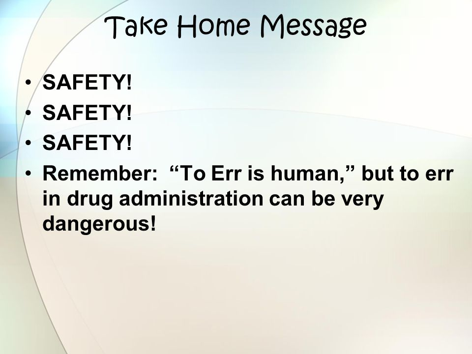 Take Home Message SAFETY!