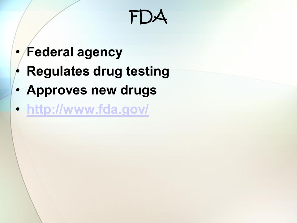FDA Federal agency Regulates drug testing Approves new drugs