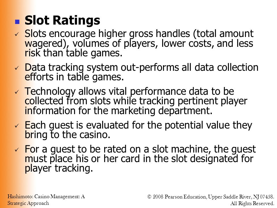 Slot Ratings Slots encourage higher gross handles (total amount wagered), volumes of players, lower costs, and less risk than table games.