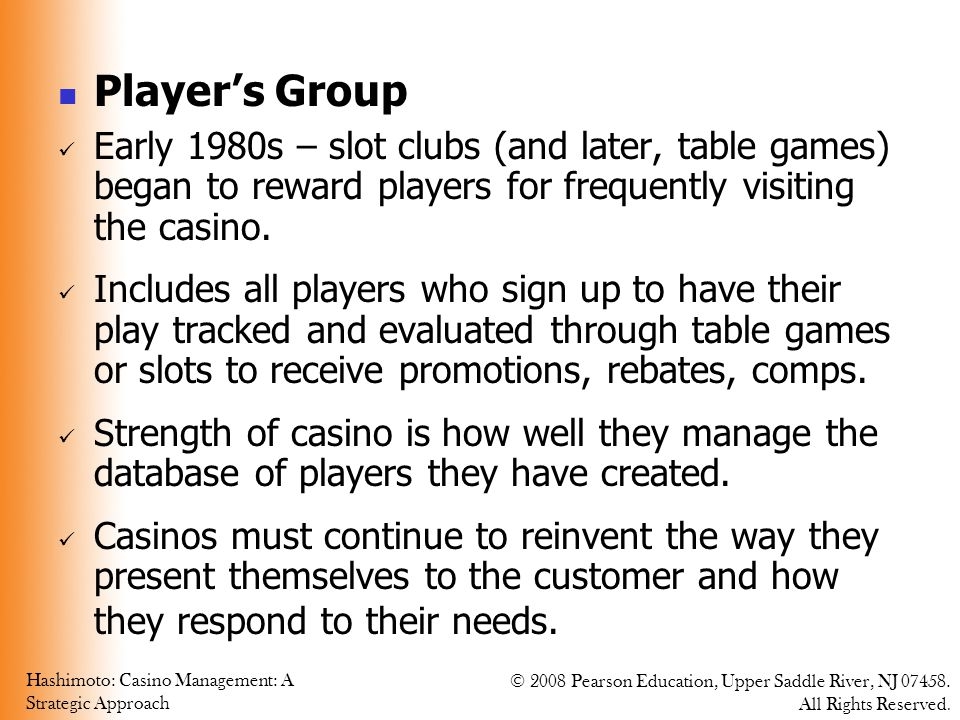 Player's Group Early 1980s – slot clubs (and later, table games) began to reward players for frequently visiting the casino.