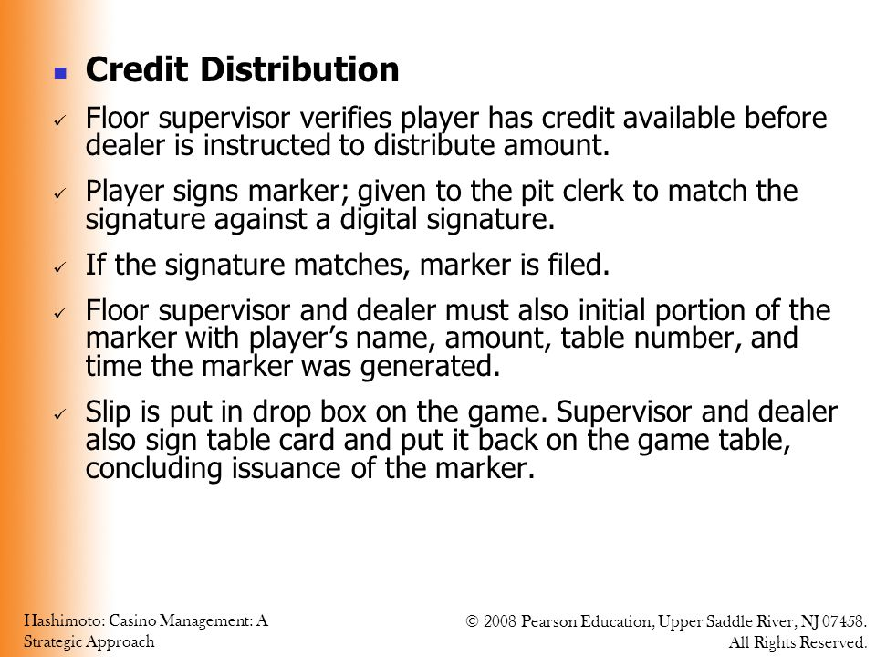 Credit Distribution Floor supervisor verifies player has credit available before dealer is instructed to distribute amount.