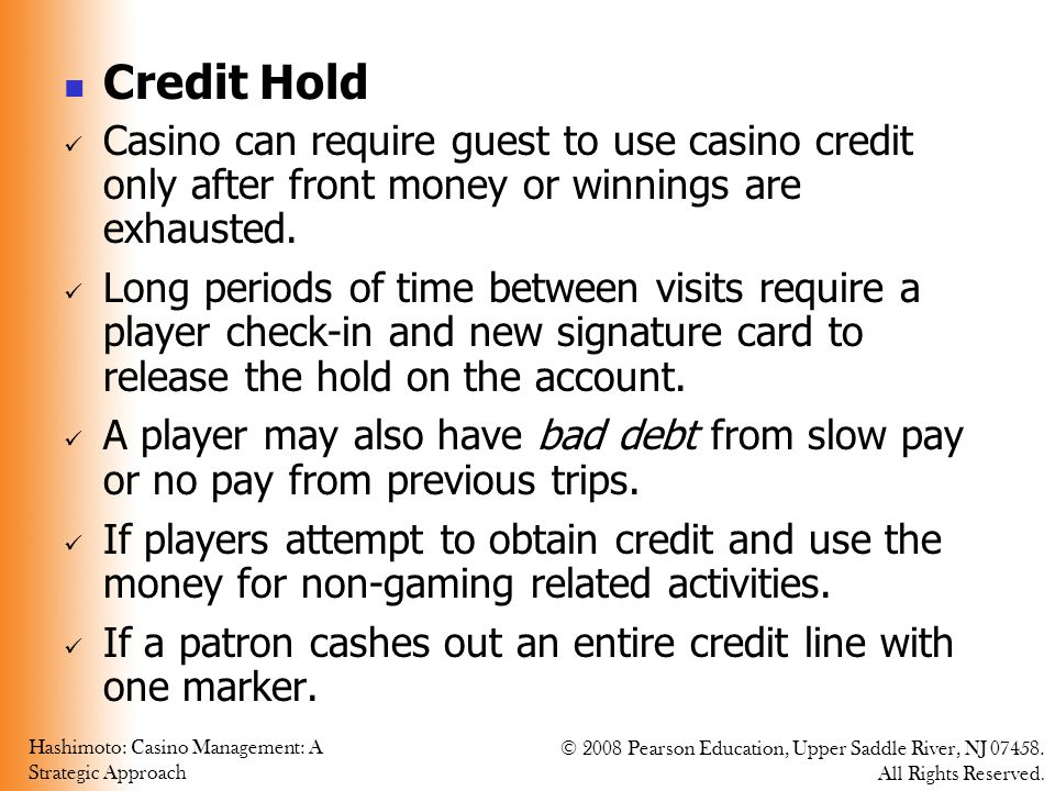Credit Hold Casino can require guest to use casino credit only after front money or winnings are exhausted.