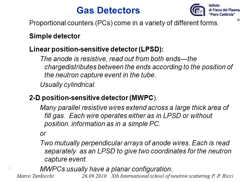 Gas Detectors Proportional counters (PCs) come in a variety of different forms. Simple detector. Linear position-sensitive detector (LPSD):