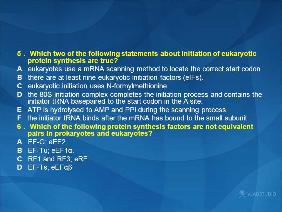 5. Which two of the following statements about initiation of eukaryotic protein synthesis are true