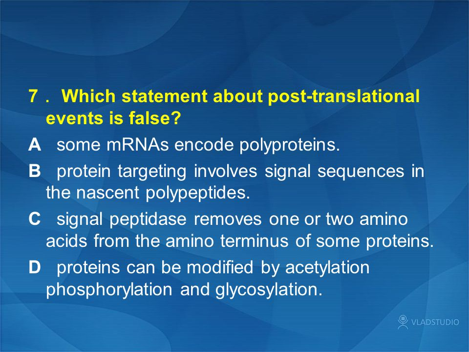7. Which statement about post-translational events is false