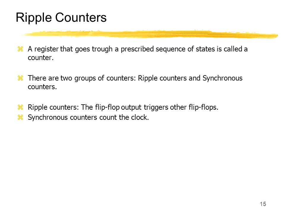 Ripple Counters A register that goes trough a prescribed sequence of states is called a counter.