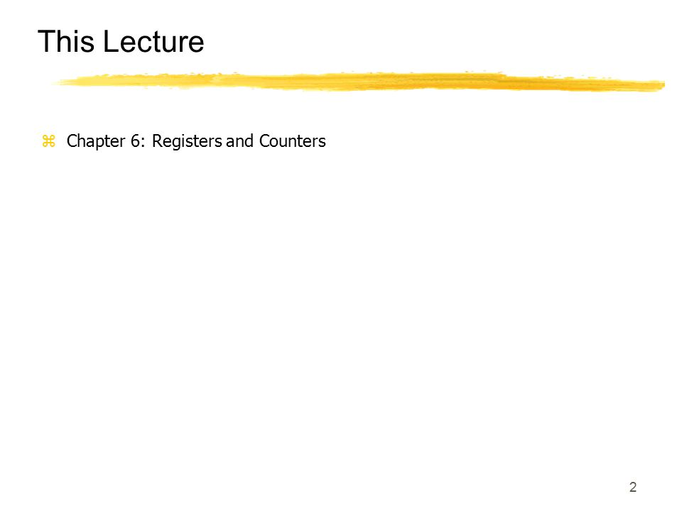 This Lecture Chapter 6: Registers and Counters