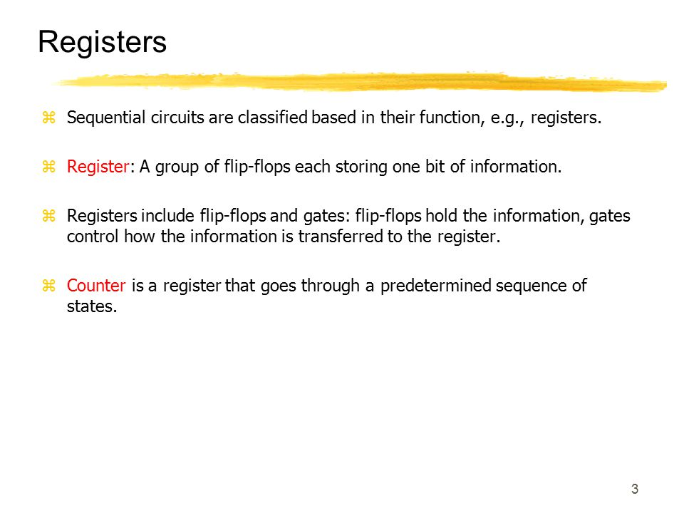 Registers Sequential circuits are classified based in their function, e.g., registers.