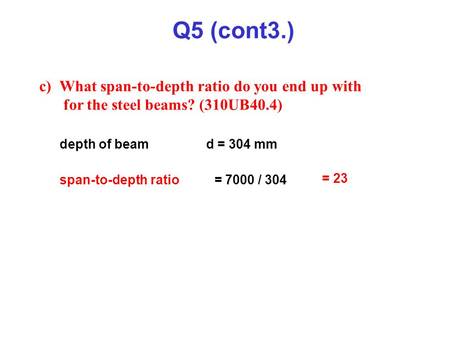 Q5 (cont3.) c) What span-to-depth ratio do you end up with