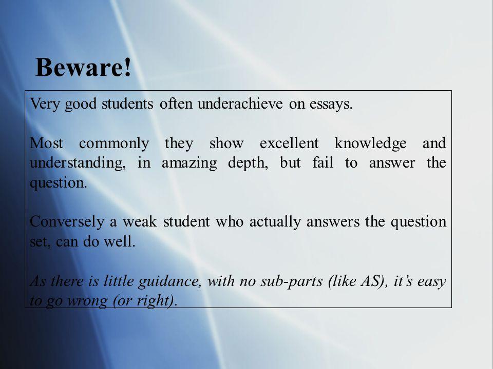 Beware! Very good students often underachieve on essays.