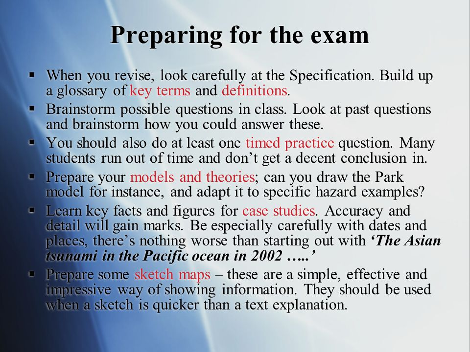 Preparing for the exam When you revise, look carefully at the Specification. Build up a glossary of key terms and definitions.