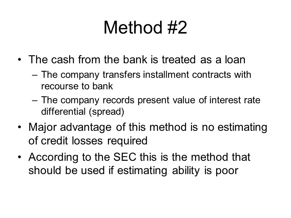 Method #2 The cash from the bank is treated as a loan