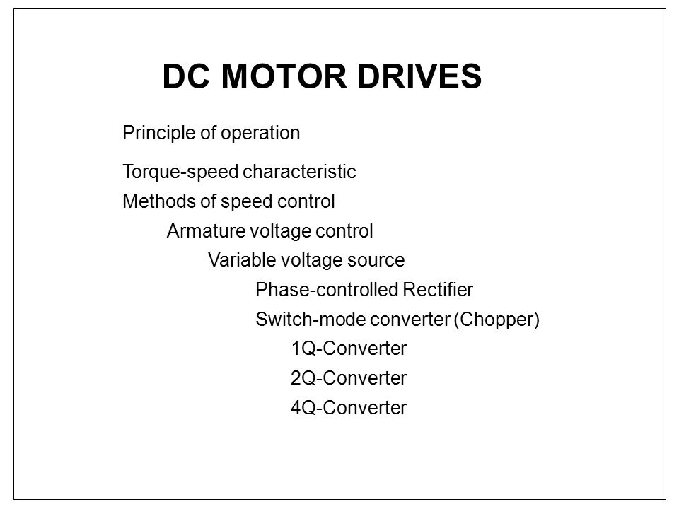 DC MOTOR DRIVES Principle of operation Torque-speed characteristic