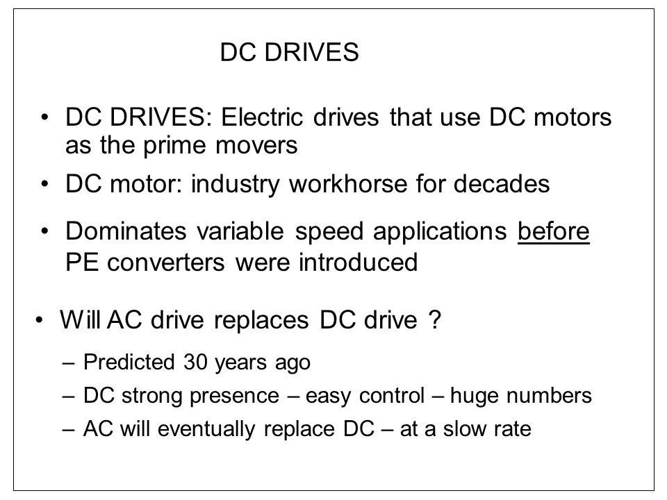 DC DRIVES: Electric drives that use DC motors as the prime movers