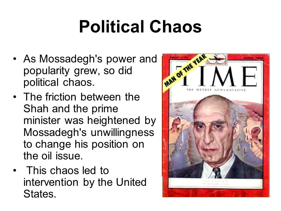 Political Chaos As Mossadegh s power and popularity grew, so did political chaos.