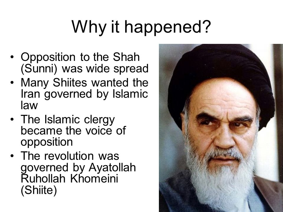 Why it happened Opposition to the Shah (Sunni) was wide spread