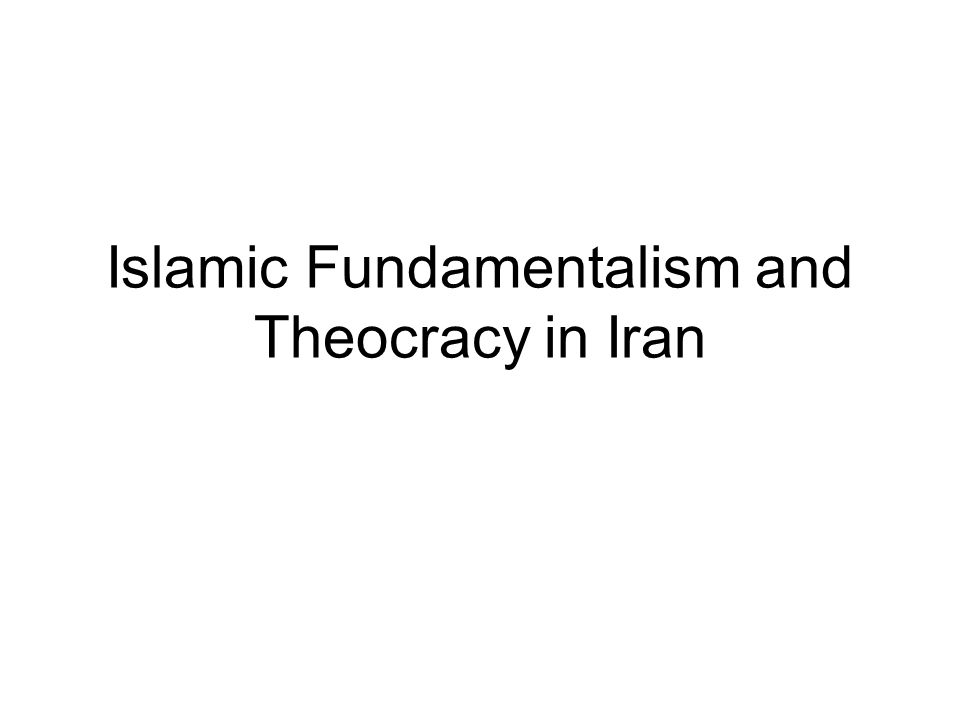 Islamic Fundamentalism and Theocracy in Iran