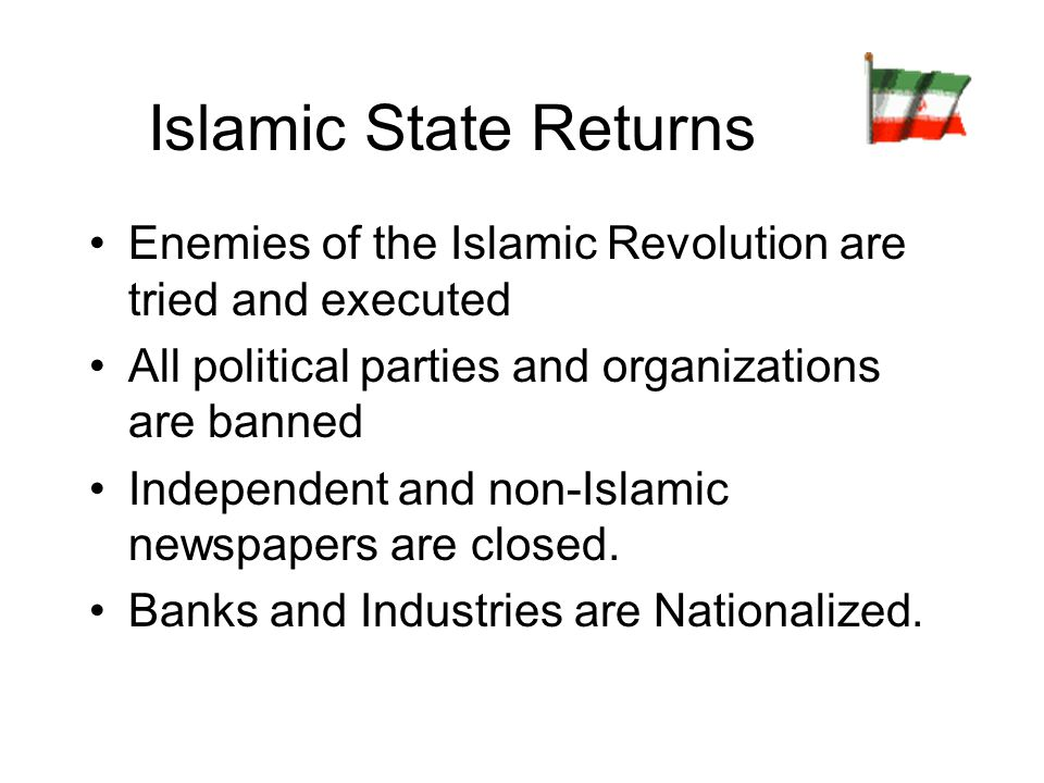 Islamic State Returns Enemies of the Islamic Revolution are tried and executed. All political parties and organizations are banned.