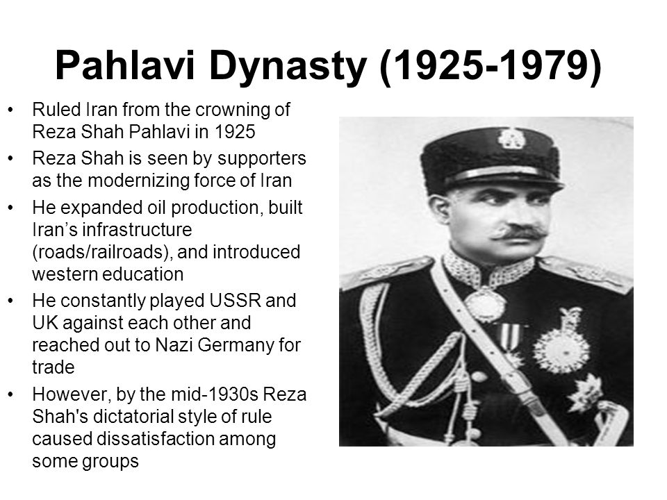 Pahlavi Dynasty (1925-1979) Ruled Iran from the crowning of Reza Shah Pahlavi in 1925.