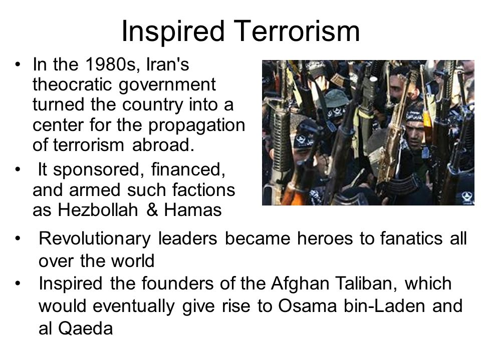 Inspired Terrorism In the 1980s, Iran s theocratic government turned the country into a center for the propagation of terrorism abroad.