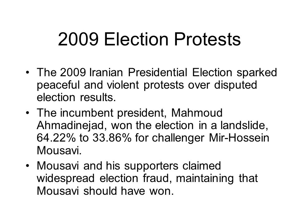 2009 Election Protests The 2009 Iranian Presidential Election sparked peaceful and violent protests over disputed election results.