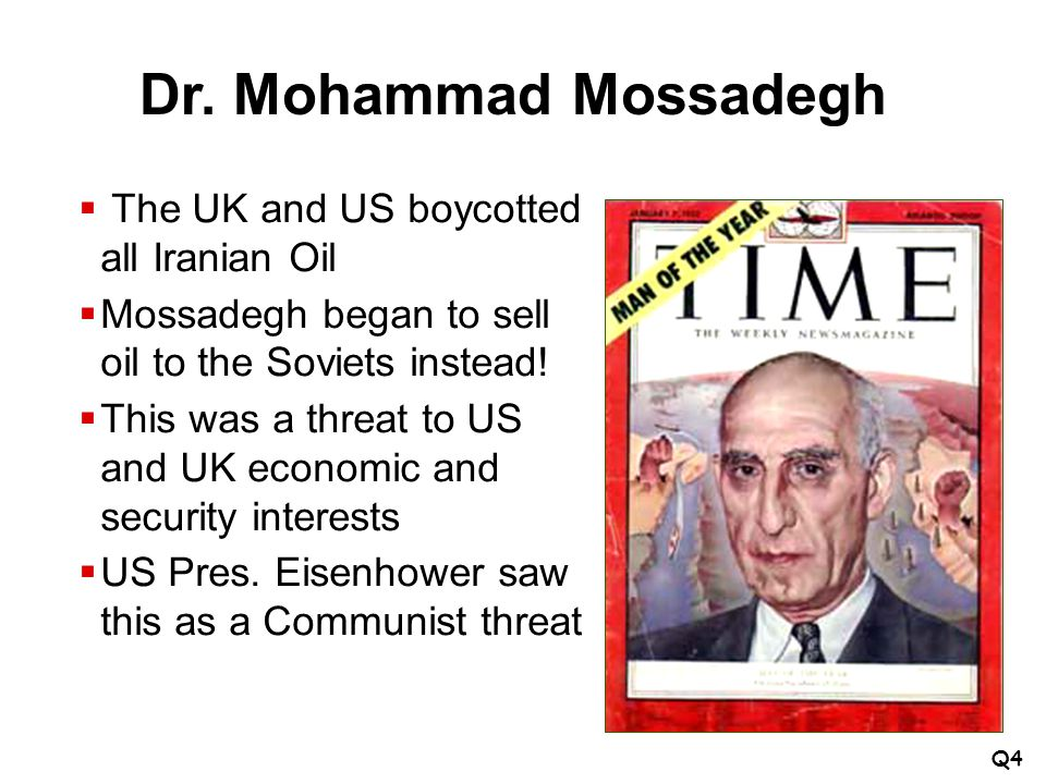 Dr. Mohammad Mossadegh The UK and US boycotted all Iranian Oil