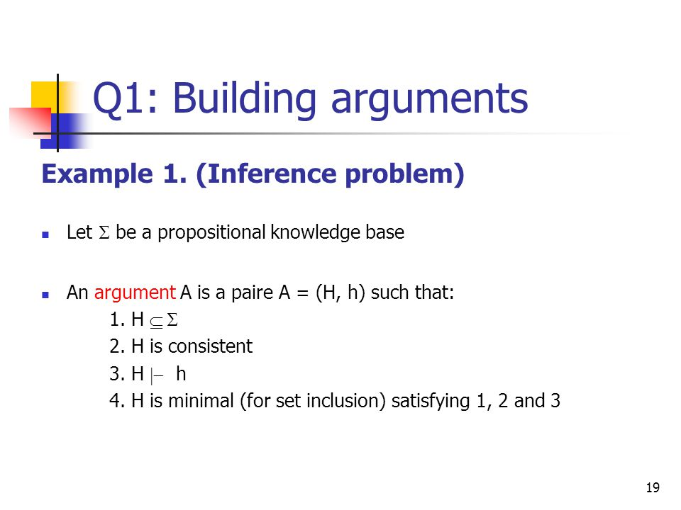 Q1: Building arguments Example 1. (Inference problem)