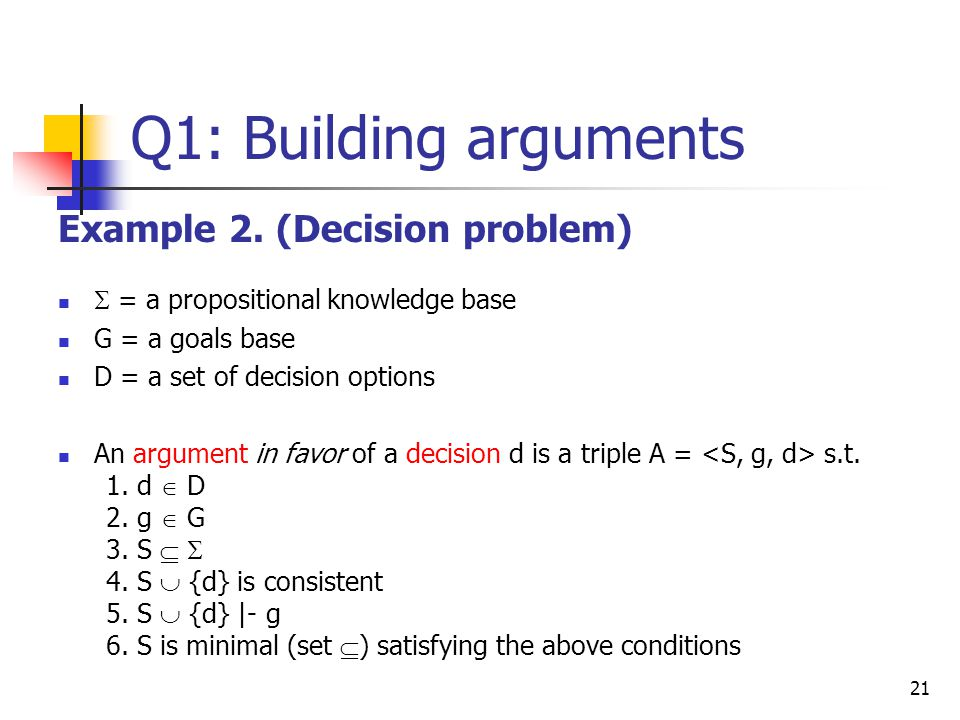 Q1: Building arguments Example 2. (Decision problem)