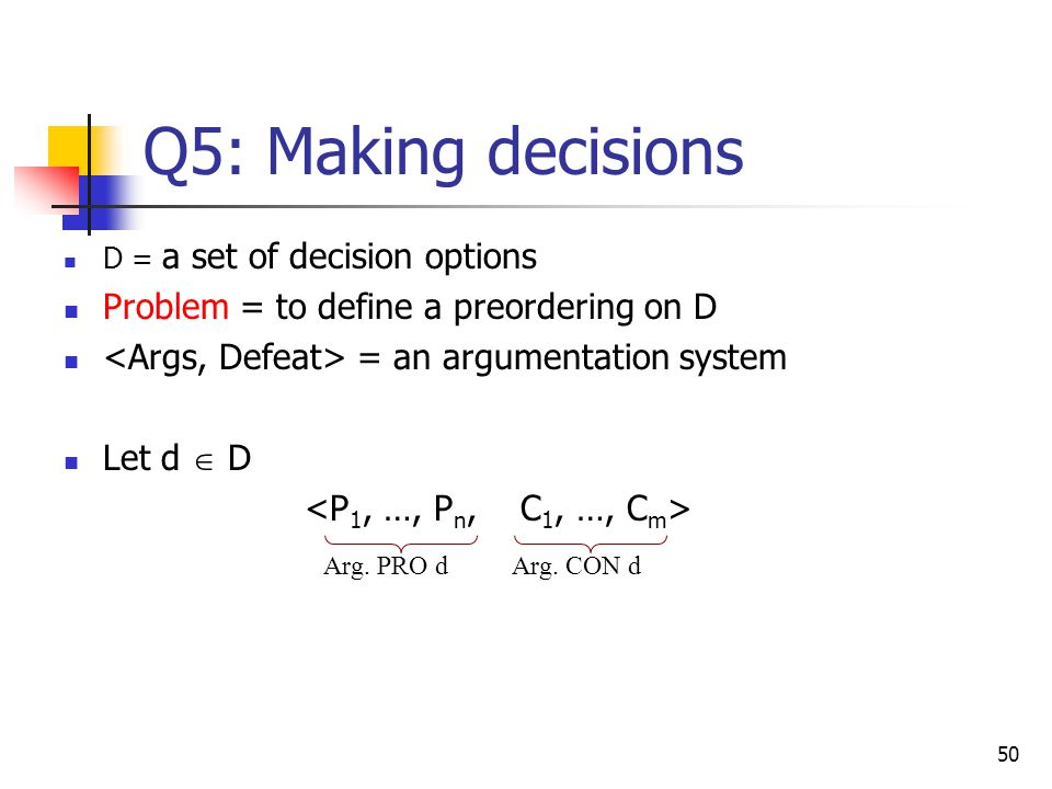 Q5: Making decisions Problem = to define a preordering on D