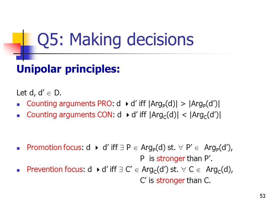 Q5: Making decisions Unipolar principles: Let d, d'  D.
