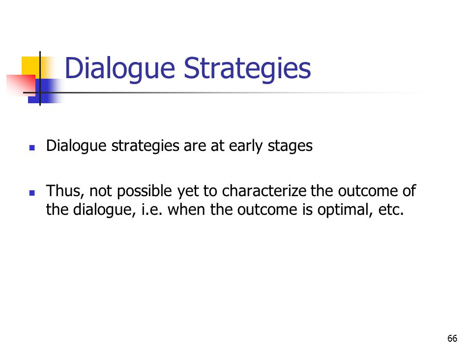 Dialogue Strategies Dialogue strategies are at early stages