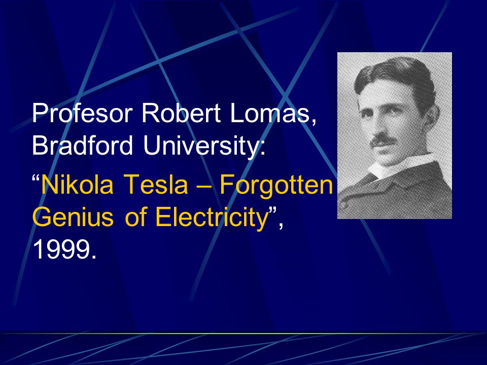 Nikola Tesla – Forgotten Genius of Electricity , 1999.