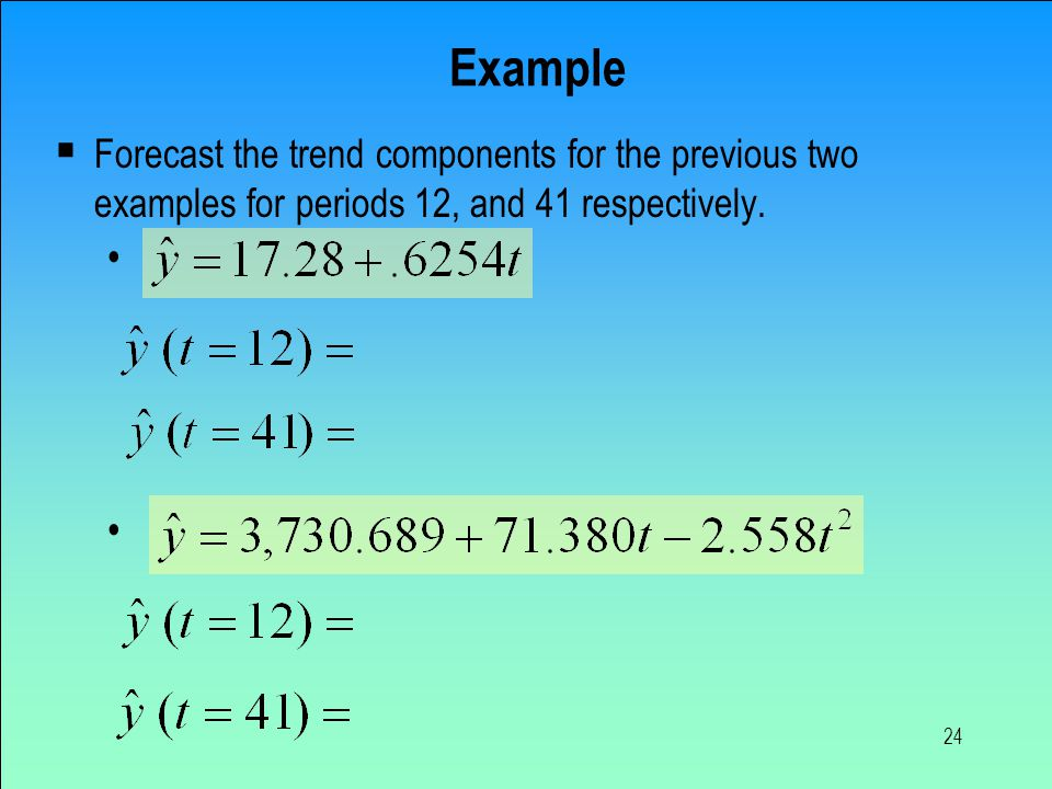 Example Forecast the trend components for the previous two examples for periods 12, and 41 respectively.