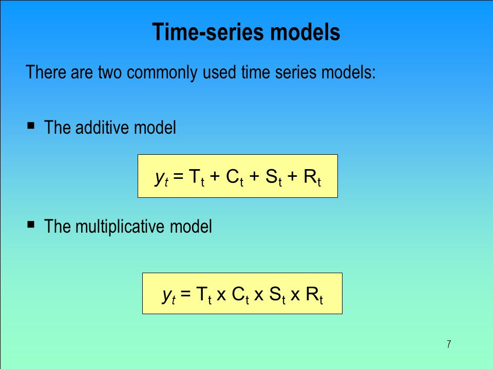 Time-series models There are two commonly used time series models: