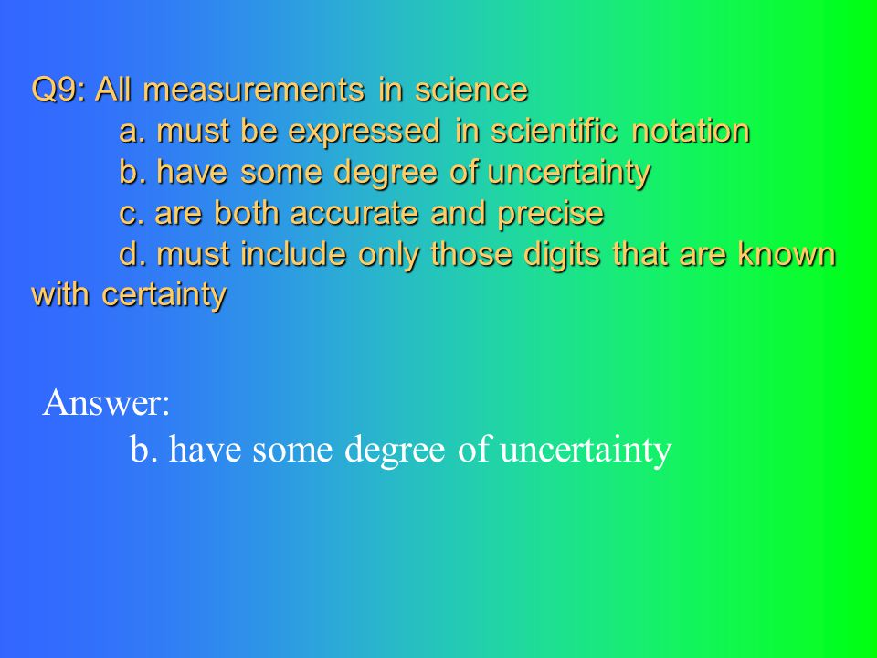 Answer: b. have some degree of uncertainty