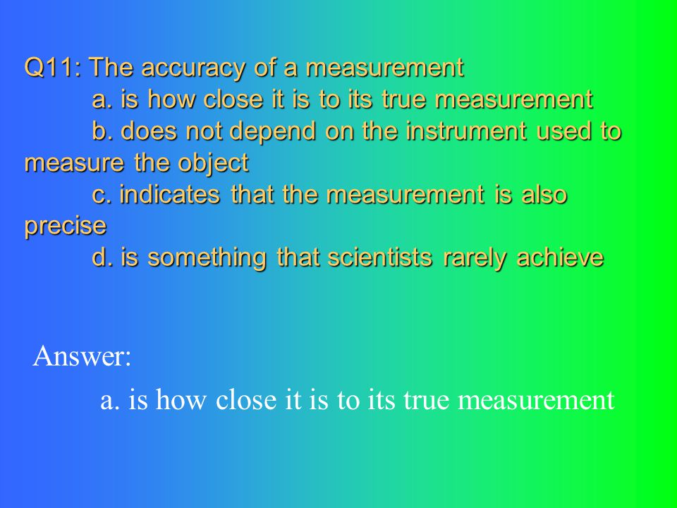 a. is how close it is to its true measurement