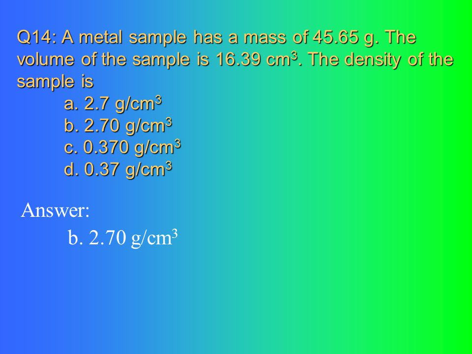 Q14: A metal sample has a mass of 45. 65 g
