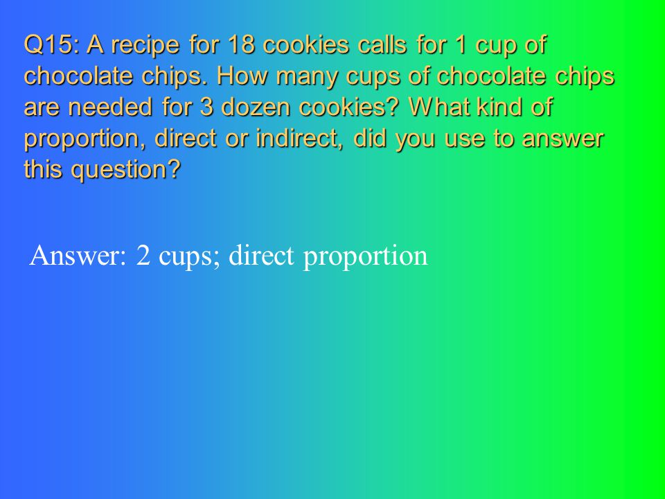Answer: 2 cups; direct proportion