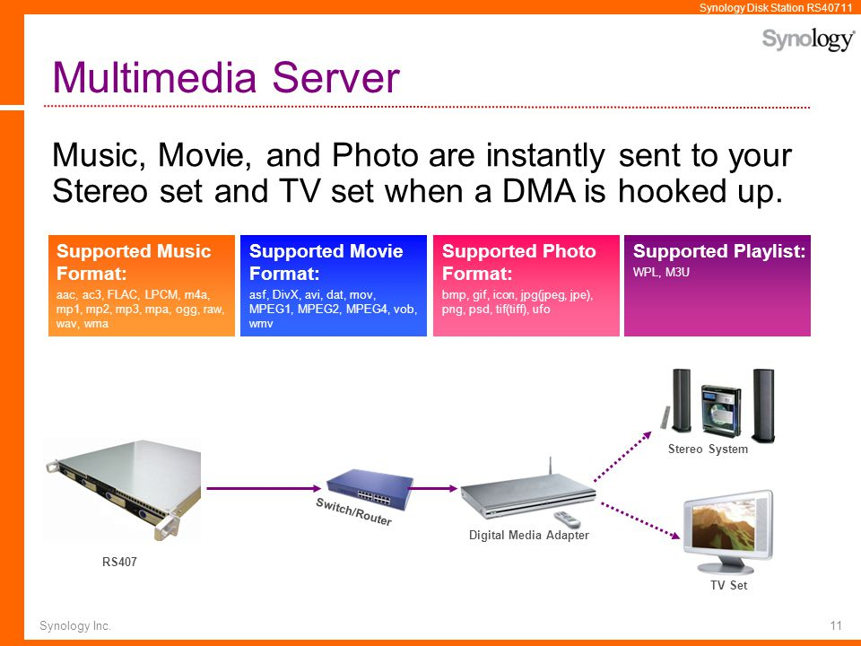 Multimedia Server Music, Movie, and Photo are instantly sent to your Stereo set and TV set when a DMA is hooked up.
