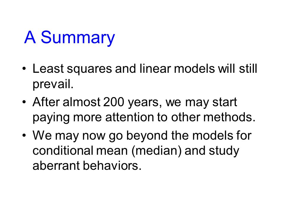 A Summary Least squares and linear models will still prevail.