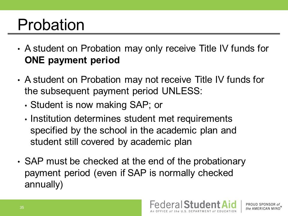 Probation A student on Probation may only receive Title IV funds for ONE payment period.