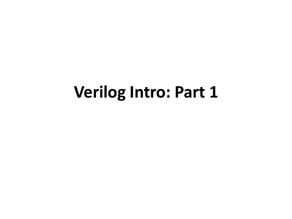 Verilog Intro: Part 1