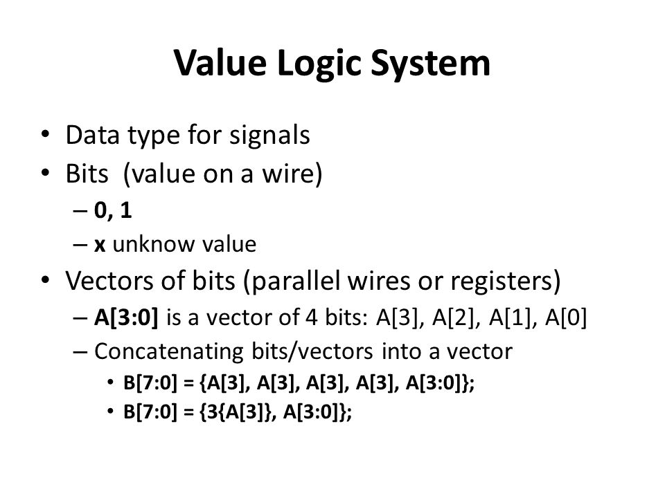 Value Logic System Data type for signals Bits (value on a wire)