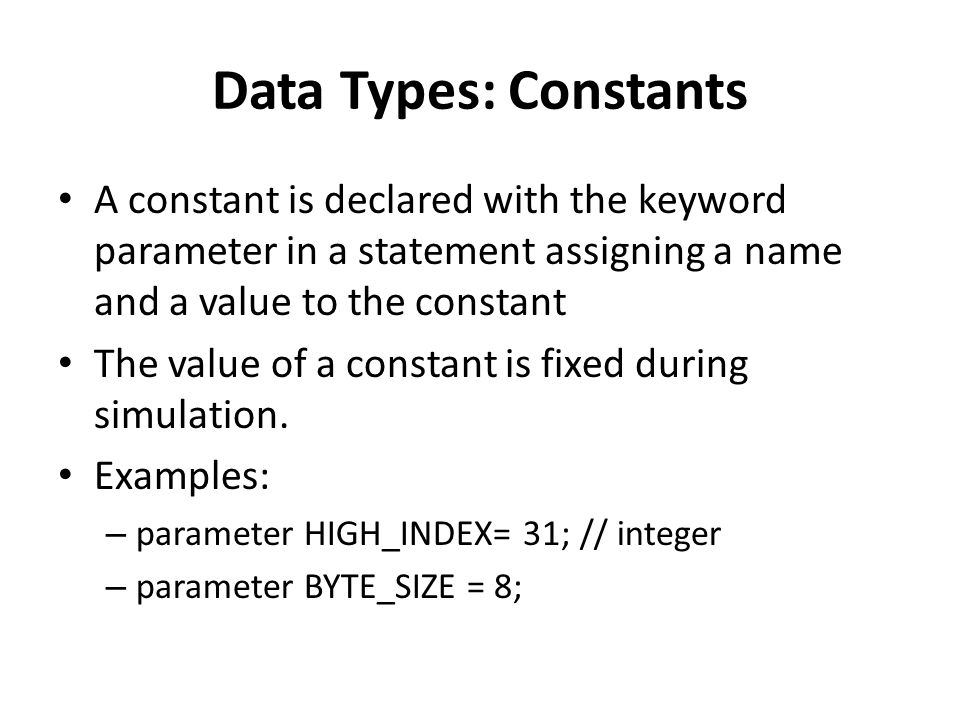 Data Types: Constants A constant is declared with the keyword parameter in a statement assigning a name and a value to the constant.