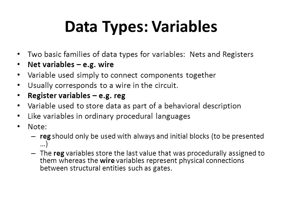 Data Types: Variables Two basic families of data types for variables: Nets and Registers. Net variables – e.g. wire.