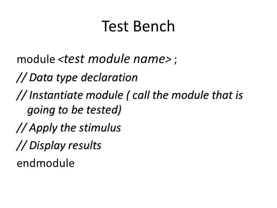 Test Bench module <test module name> ; // Data type declaration