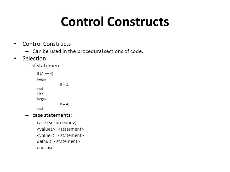 Control Constructs Control Constructs Selection if (A == 4)
