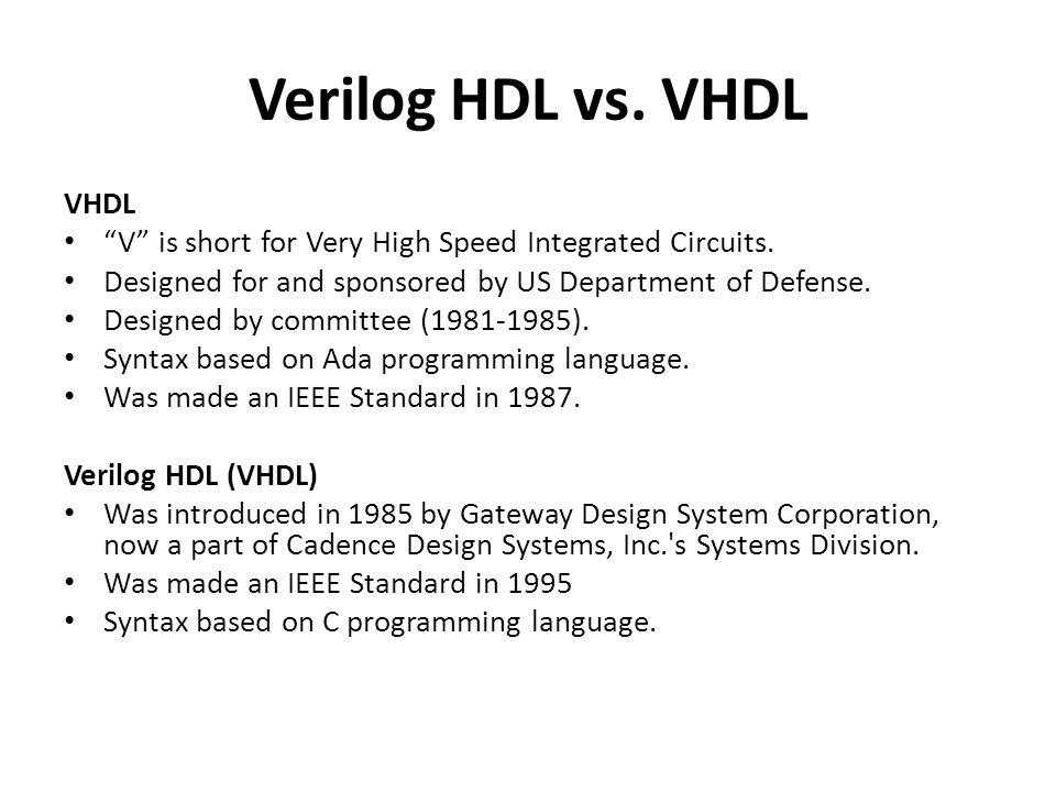 Verilog HDL vs. VHDL VHDL