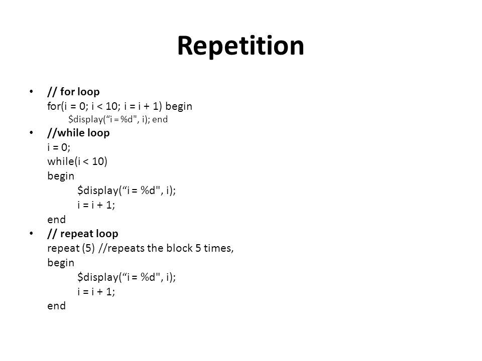 Repetition // for loop for(i = 0; i < 10; i = i + 1) begin