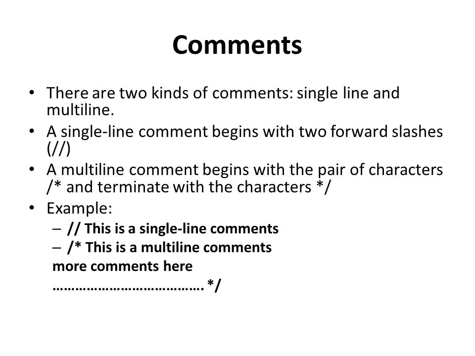 Comments There are two kinds of comments: single line and multiline.